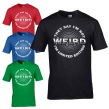 They Say I'm Not Weird T-Shirt - Im Limited Edition Funny Tee Joke Mens Gift Top